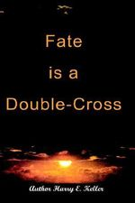 Fate is a Double-cross - Harry E. Keller