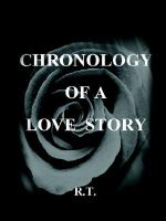 Chronology of a Love Story - R. T.