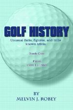 Golf History :  Unusual Facts, Figures, and Little Known Trivia, Book One, from 1400 to 1960 - Melvin J. Robey