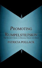 Promoting Rumpelstiltskin : The Soloist's Guide to Spinning Straw into Gold - Patricia Pollack