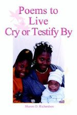 Poems to Live Cry or Testify by - Sharon D. Richardson