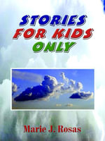 Stories for Kids Only - Marie J. Rosas