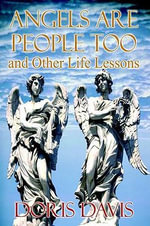 Angels Are People Too and Other Life Lessons - Doris Davis