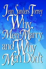 Why Men Marry and Why Men Don't - Jean Sanders Torrey