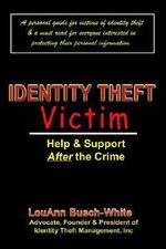 Identity Theft Victim :  Help & Support After the Crime: Agony & Answers . . . Trauma to Triumph - Louann Busch-White