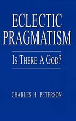 Eclectic Pragmatism :  Is There a God? - Charles H. Peterson