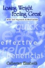 Losing Weight Feeling Great with Self Hypnosis - Catherine Elizabeth