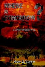 Where is Tomorrow? :  A Story of Survival - Daniel R. Barrett