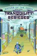 Waters of the Moon :  Tranquility Besieged - Gregory Urbach