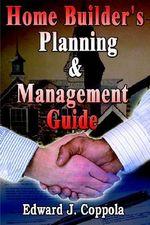 Home Builder's Planning & Management Guide - Edward J. Coppola