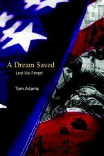 Dream Saved :  Lest We Forget - Tom Adams