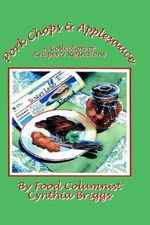 Pork Chops and Applesauce :  A Collection of Recipes and Reflections - Cynthia Briggs