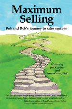 Maximum Selling : BOB AND ROB'S JOURNEY TO SALES SUCCESS - Jeff Gardner