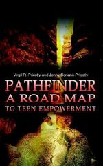 Pathfinder a Road Map to Teen Empowerment - Virgil R. Priestly