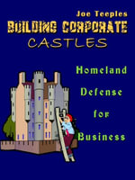 Building Corporate Castles : Homeland Defense for Business - Joe Teeples