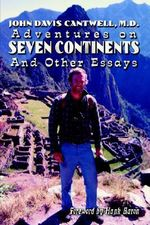 Adventures on Seven Continents and Other Essays - M. D. John Dav Cantwell