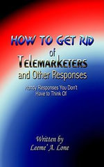How to Get Rid of Telemarketers and Other Responses : How to Handy Responses You Don't Have to Think Of - Lemmi A. Lone