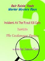 Hair Raisin' Funds Murder Mystery Plays :  Incident at the Road Kill Caf, Rawhide, the Castlemeyer Fortune - Suzann Carr