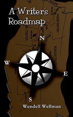 A Writer's Roadmap - Wendell Wellman