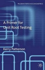A Primer for Unit Root Testing : Palgrave Texts In Econometrics - Kerry Patterson