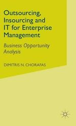 Outsourcing Insourcing and IT for Enterprise Management : Business Opportunity Analysis - Dimitris N. Chorafas