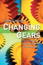 Changing Gears : The Strategic Implementation of Technology - James Carlopio