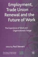 Employment, Trade Union Renewal and the Future of Work : The Experience of Work and Organisational Change