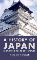 A History of Japan : From Stone Age to Superpower - Kenneth G. Henshall