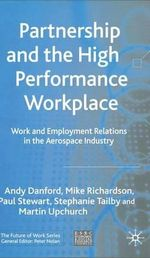 Partnership and the High Performance Workplace : Work and Employment Relations in the Aerospace Industry - Michael Richardson
