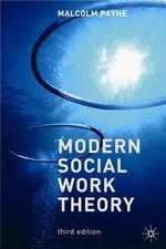 Modern Social Work Theory : Continuity and Change : 3rd Edition - Malcolm Payne