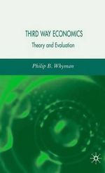 Third Way Economics : Theory and Evaluation - Philip B. Whyman