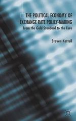 The Political Economy of Exchange Rate Policy-making : From the Gold Standard to the Euro - Steven Kettell