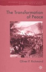 The Transformation of Peace : Peace as Governance in Contemporary Conflict Endings - Oliver P. Richmond