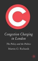 Congestion Charging in London : The Policy and the Politics - Martin G. Richards