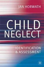 Child Neglect : Identification & Assessment - Jan Horwath