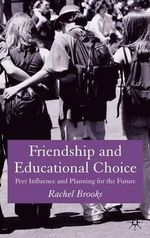 Friendship and Educational Choice : Peer Influence and Planning for the Future - Rachel Brooks