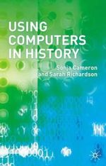 Using Computers in History : A Student's Guide - Sonja Cameron