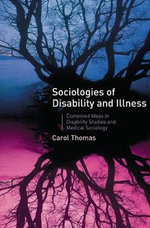 Sociologies of Disability and Illness : Contested Ideas in Disability Studies and Medical Sociology - Carol Thomas