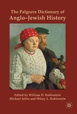 The Palgrave Dictionary of Anglo-Jewish History : Mission and Identity in a Time of Turmoil
