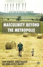 Masculinity Beyond the Metropolis - Jane Kenway