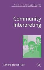 Community Interpreting : Research And Practice In Applied Linguistics - Sandra Hale