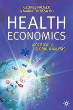 Health Economics : A Critical and Global Analysis - George R. Palmer