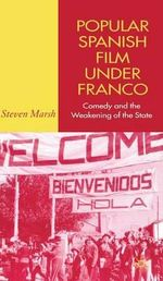 Popular Spanish Film Under Franco : Comedy and the Weakening of the State - Steven Marsh