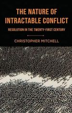 The Nature of Intractable Conflict : Resolution in the Twenty-First Century - Christopher Mitchell