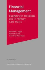 Financial Management : Budgeting in Hospitals and in Primary Care Trusts - Geoffrey Woodhall