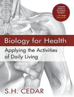 Biology for Health : Applying the Activities of Daily Living - S. H. Cedar