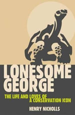Lonesome George : The Life and Loves of a Conservation Icon - Henry Nicholls