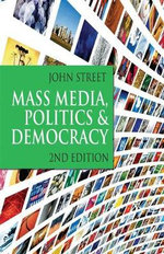 Mass Media, Politics and Democracy : 2nd Edition - John Street