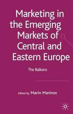 Marketing in the Emerging Markets of Central and Eastern Europe : The Balkans