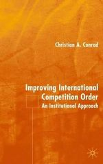 Improving International Competition Order : An Institutional Approach - Christian Conrad